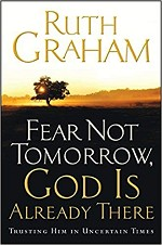 Fear Not Tomorrow, God is Already There by Ruth Graham